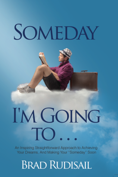 Someday I am Going to...  An inspiratinal book by Brad Rudisail